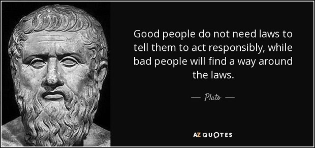 quote-good-people-do-not-need-laws-to-tell-them-to-act-responsibly-while-bad-people-will-find-plato-66-77-45
